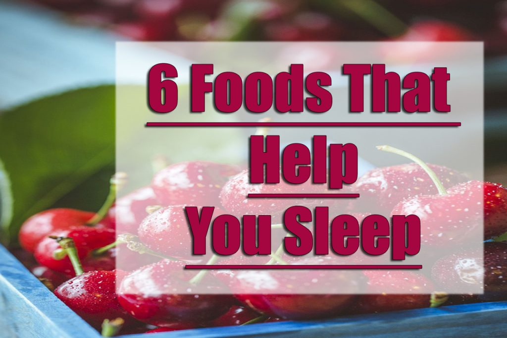 6 foods that help you sleep